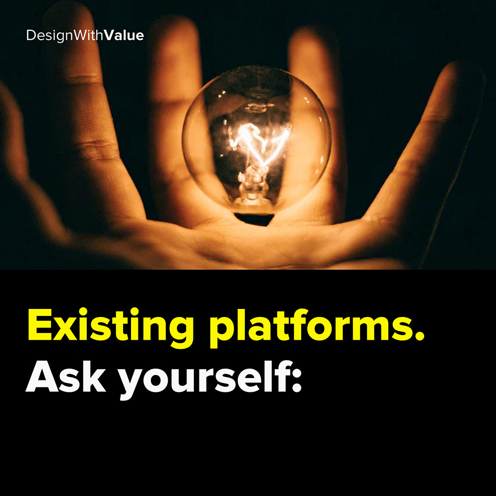 existing platforms. ask yourself: