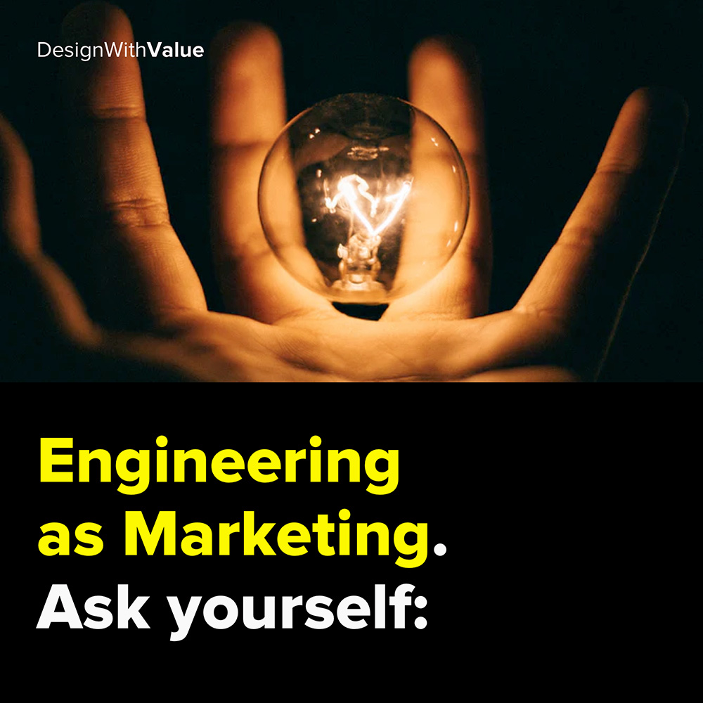 engineering as marketing. ask yourself: