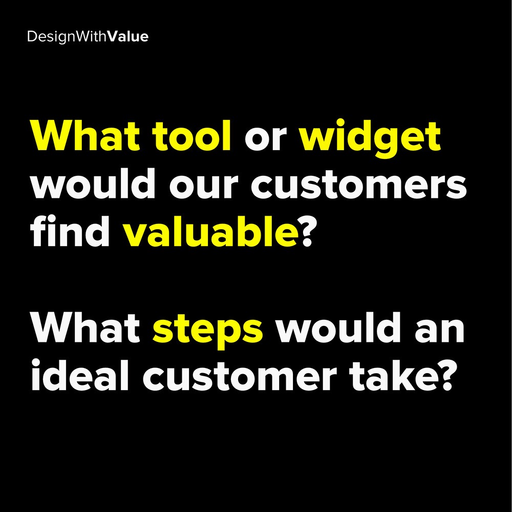 what tool or widget would our customers find valuable?