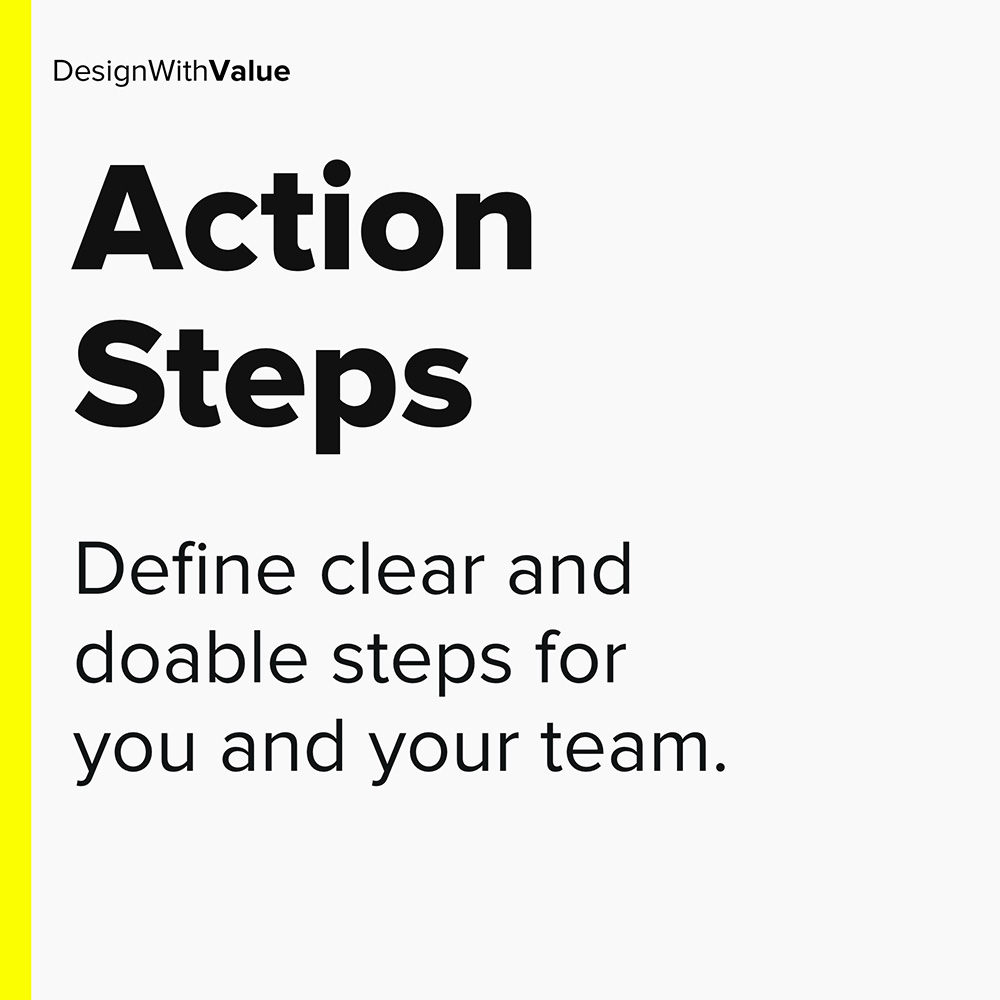action steps: define doable steps for you and your team
