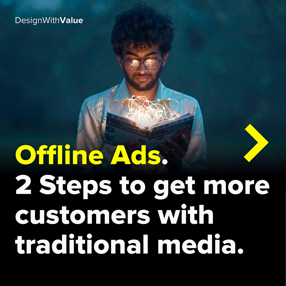offline ads. 2 steps to get more customers with traditional media