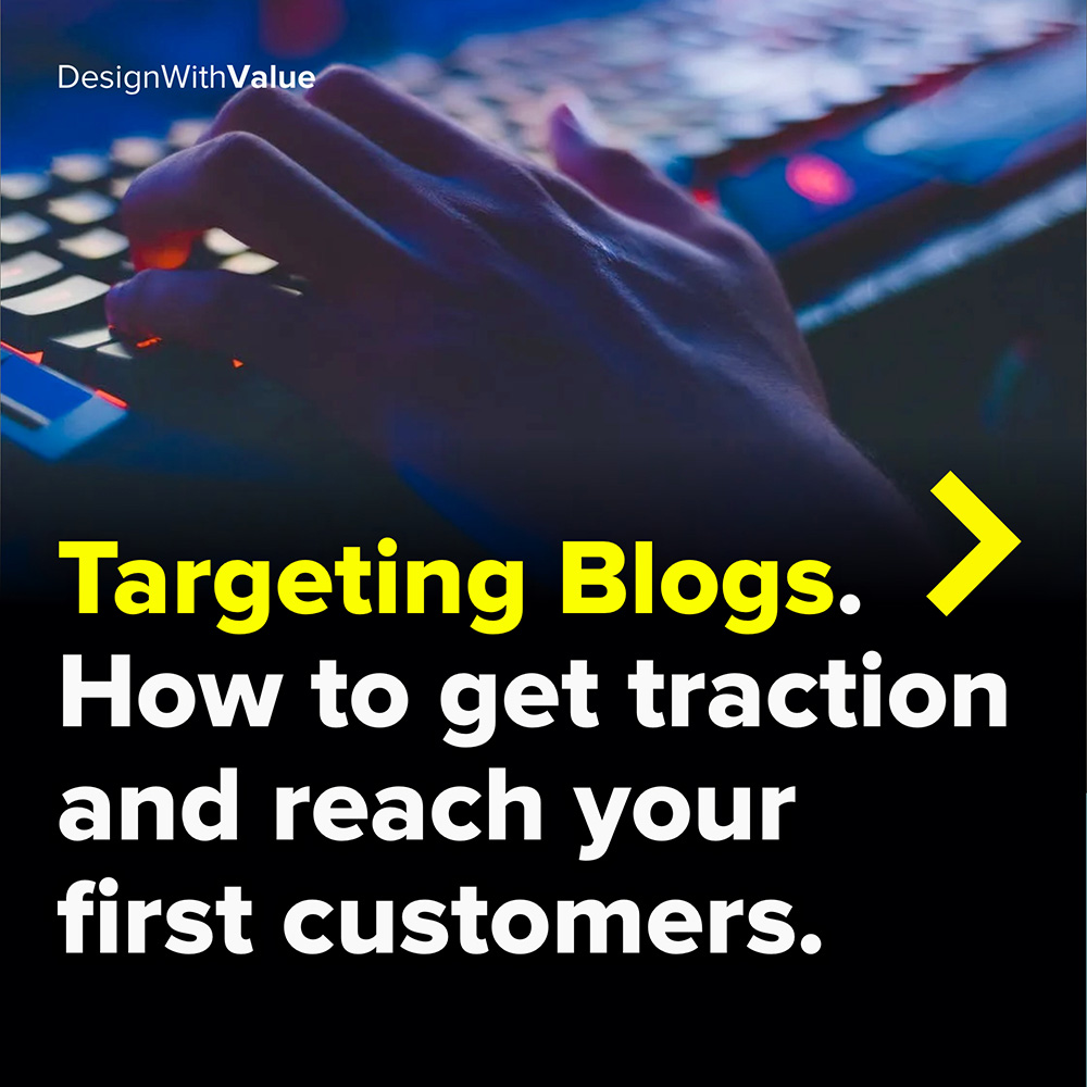 targeting blogs. how to get traction and reach your first customers