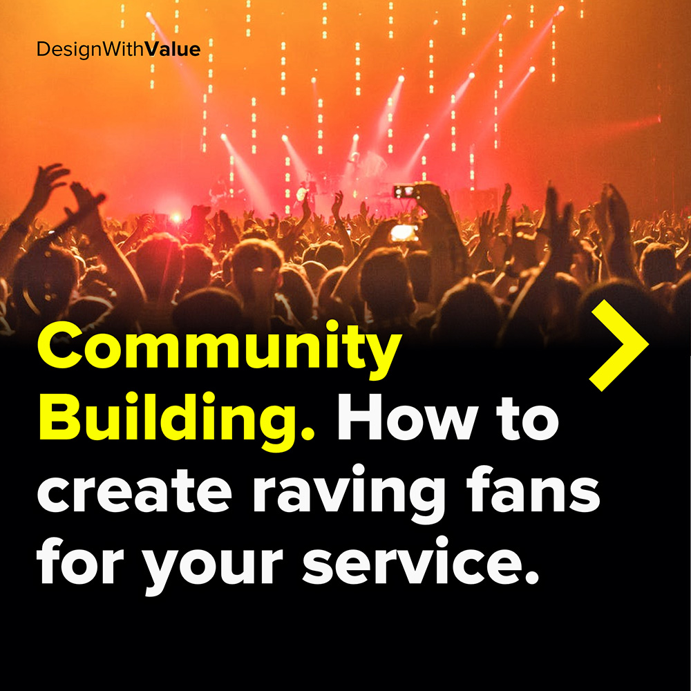 community building. how to create raving fans for your service