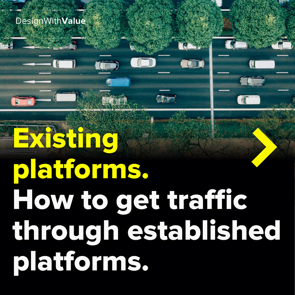 existing platforms. how to get traffic through established platforms