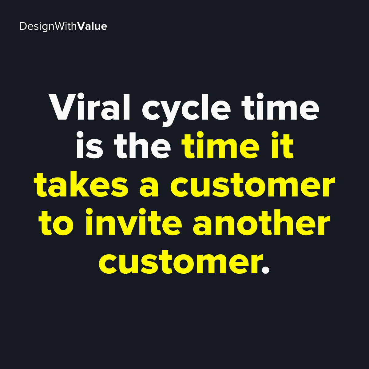 Viral cycle time is the time it takes a customer to invite another customer