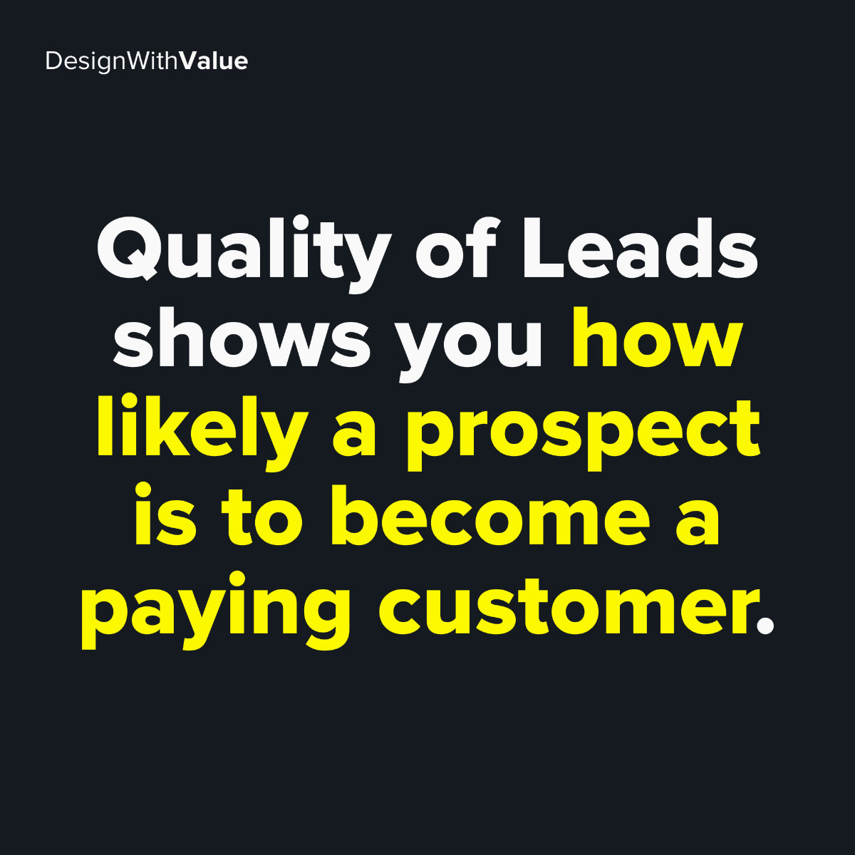 Quality of leads shows you how likely a prospect is to become a paying customer