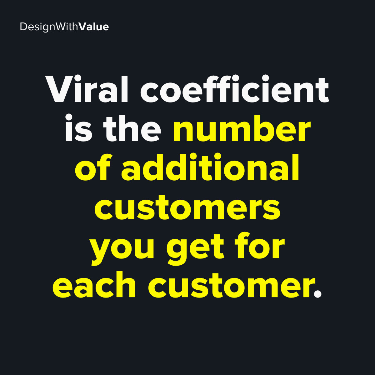 Viral coefficient is the number of additional customers you get for each customer