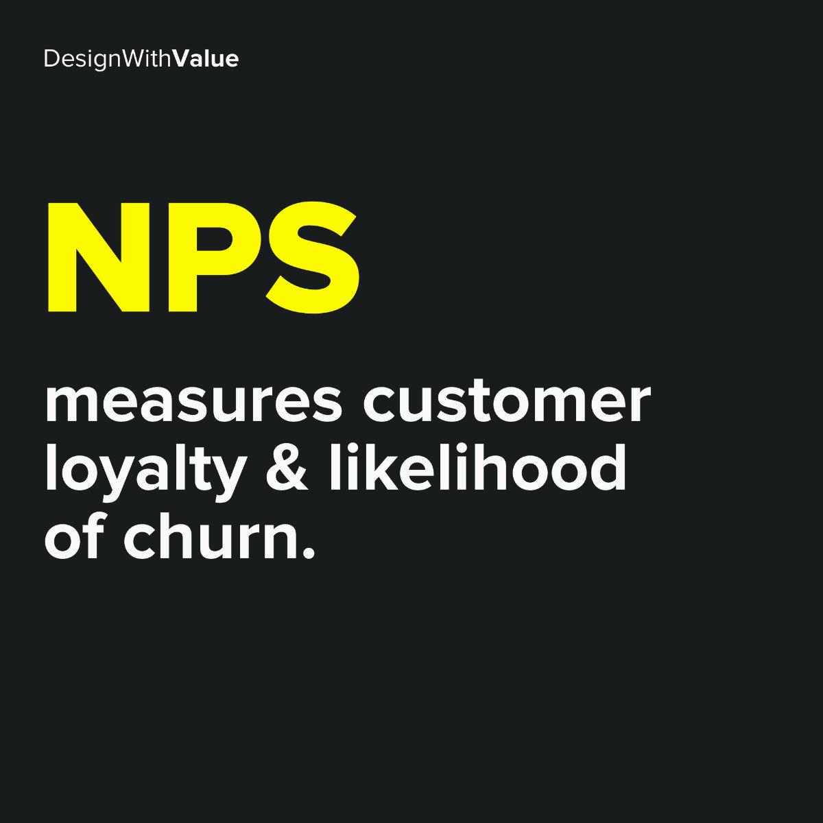 NPS measures customer loyalty and likelihood of churn