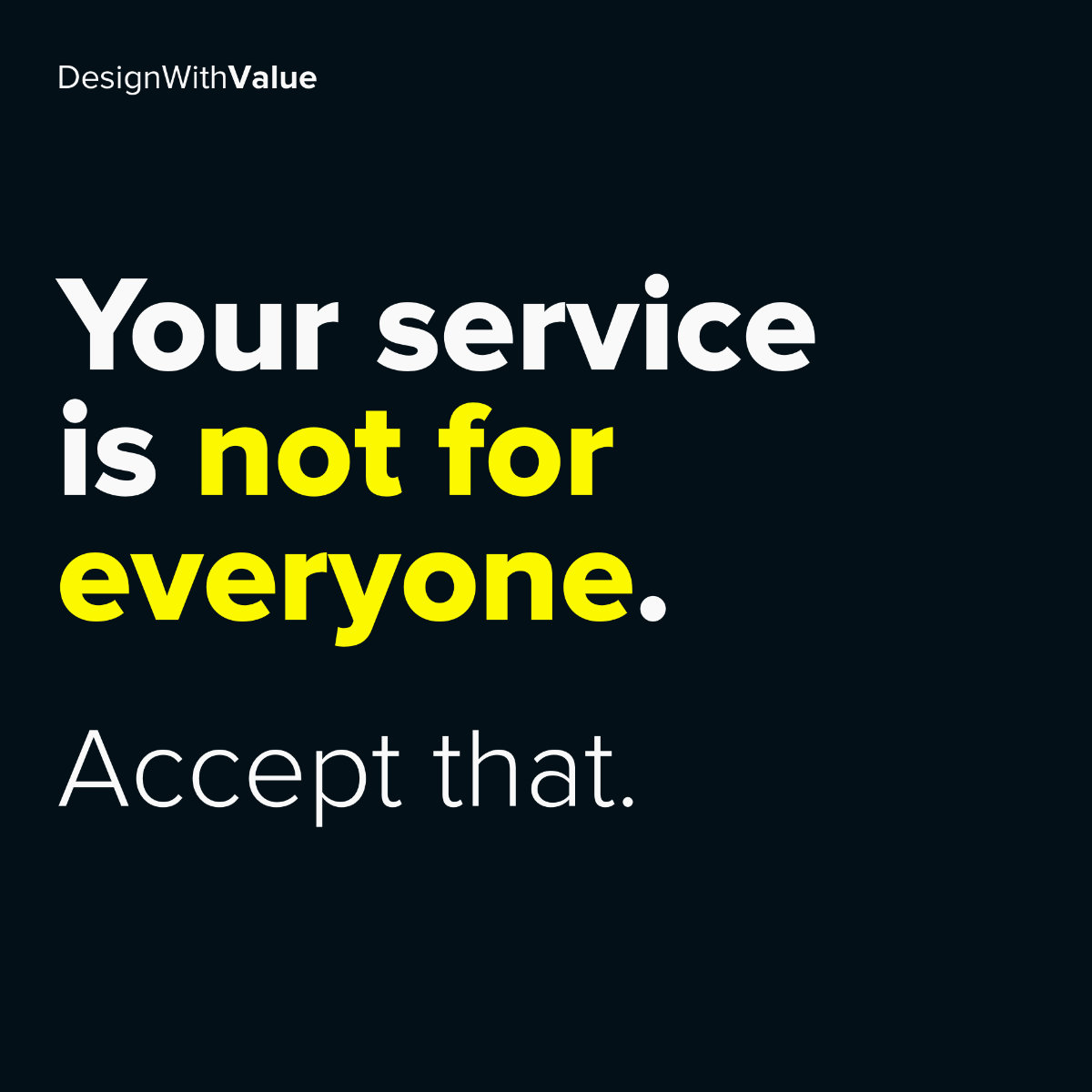 Your service is not for everyone. Accept that.