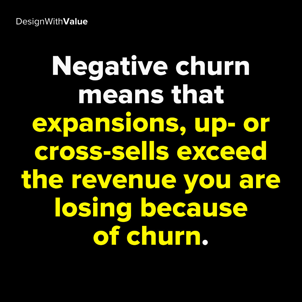 Negative churn means that expansions, up- or cross-sells exceed the revenue you are losing because of churn