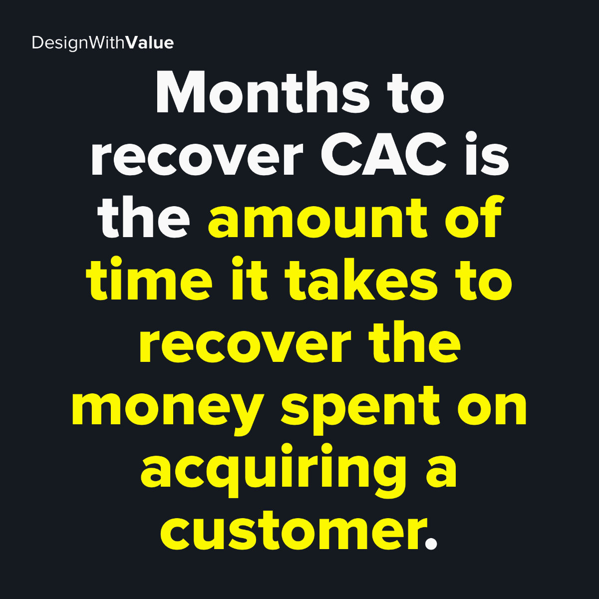 Months to recover CAC is the amount of time it takes to recover the money spent on acquiring a customer