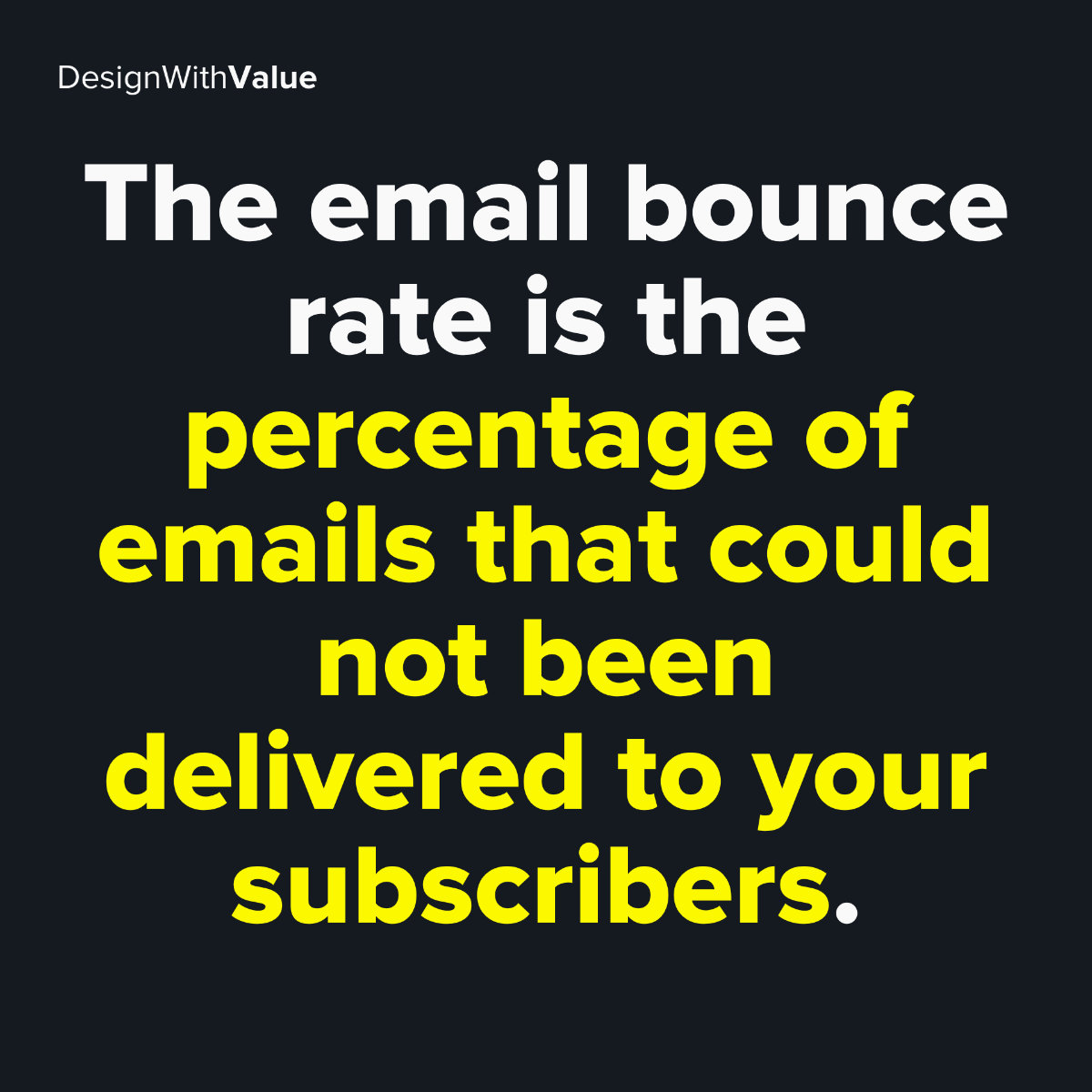 The email bounce rate is the percentage of emails that could not been delivered to your subscribers