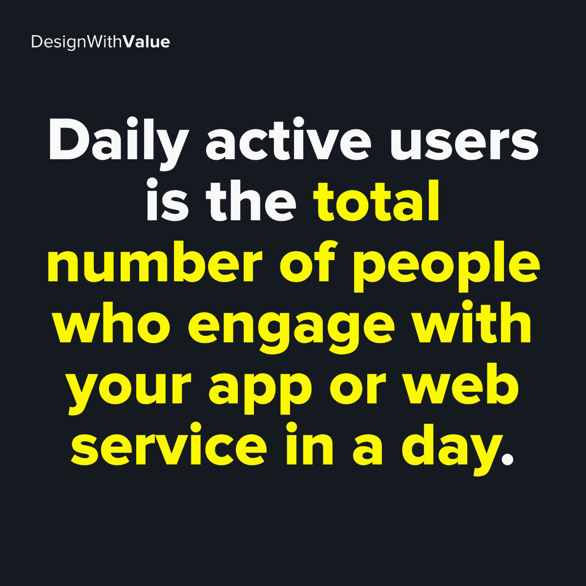 Daily active users is the total number of people who engage with your app or web service in a day