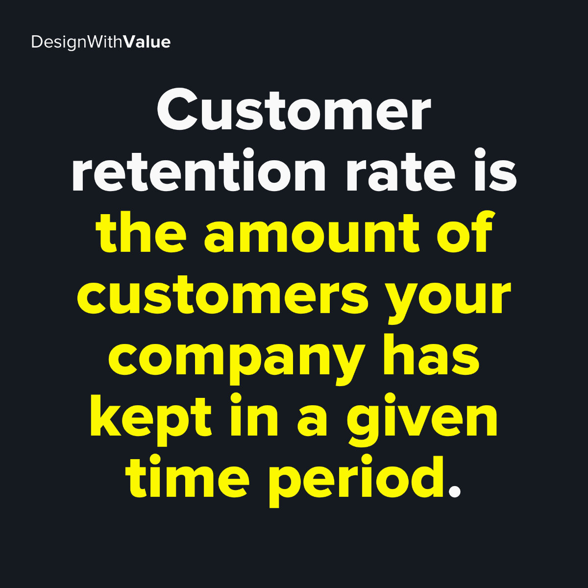 Customer retention rate is the amount of customers your company has kept in a given time period