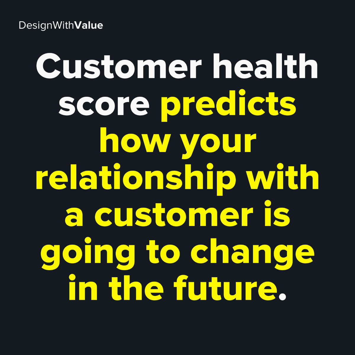 Customer health score predicts how your relationship with a customer is going to change in the future