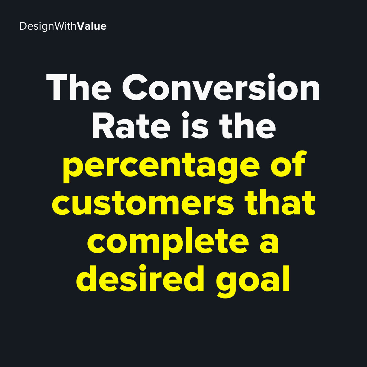 The conversion rate is the percentage of customers that complete a desired goal