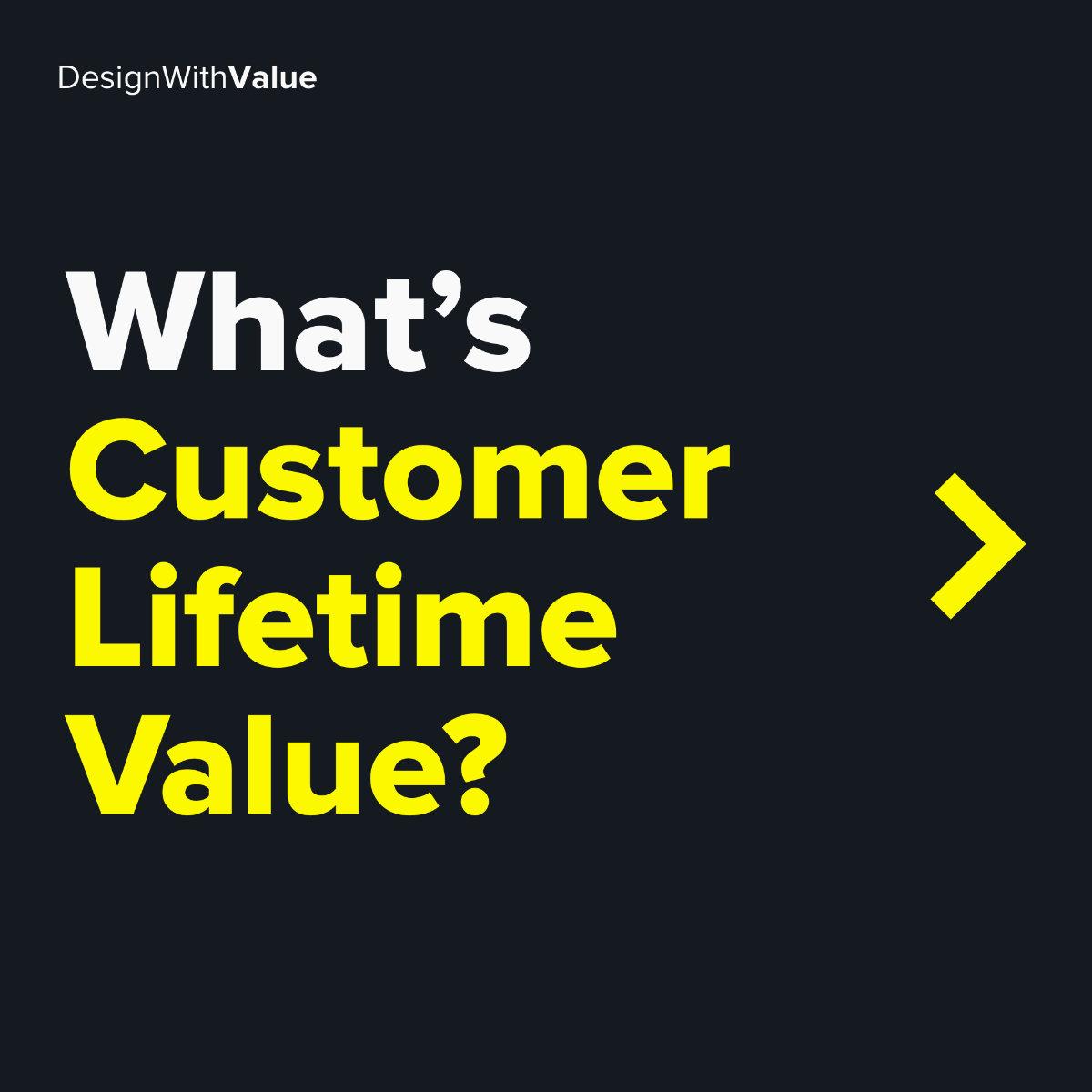 What's customer lifetime value?