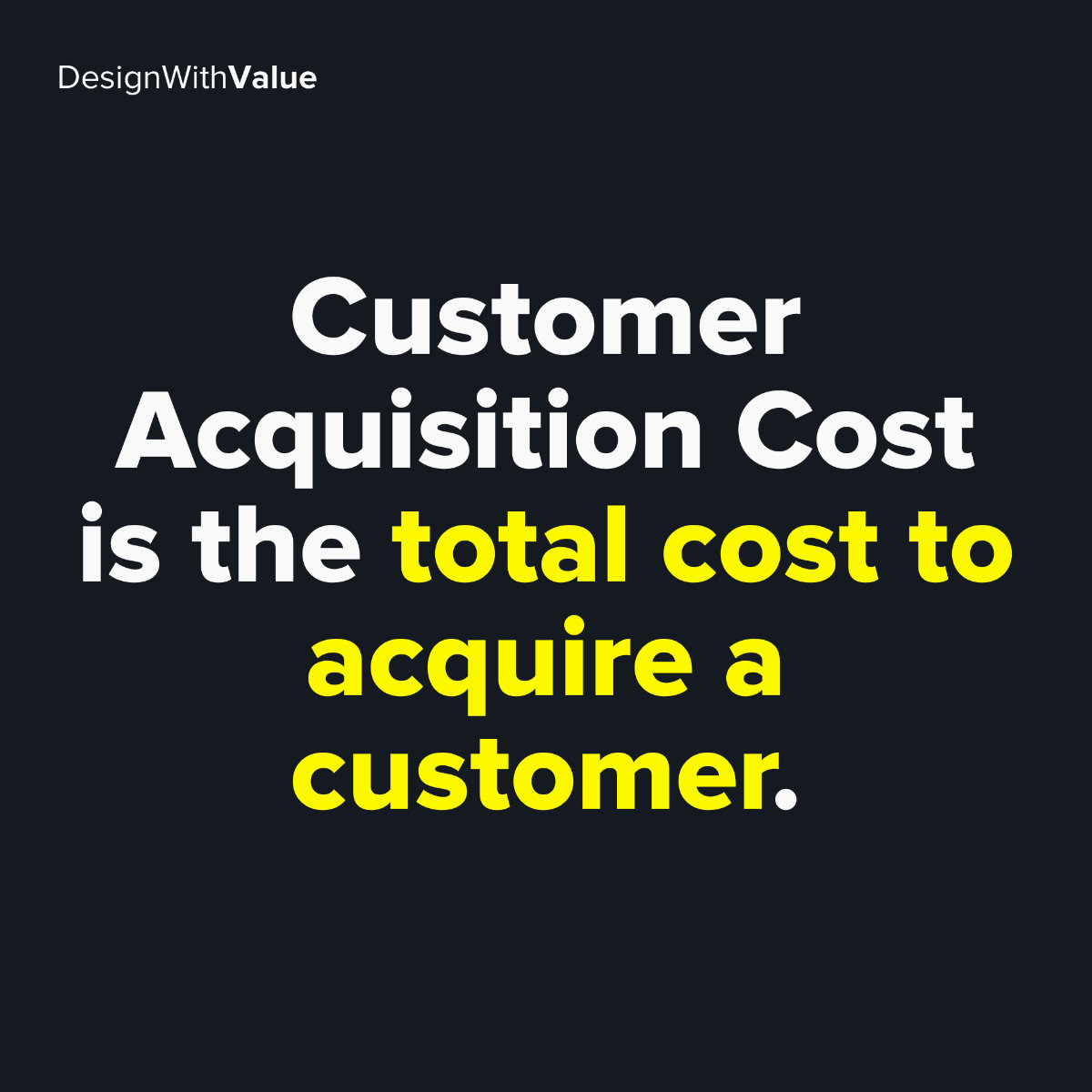 Customer acquisition cost is the total cost to acquire a customer