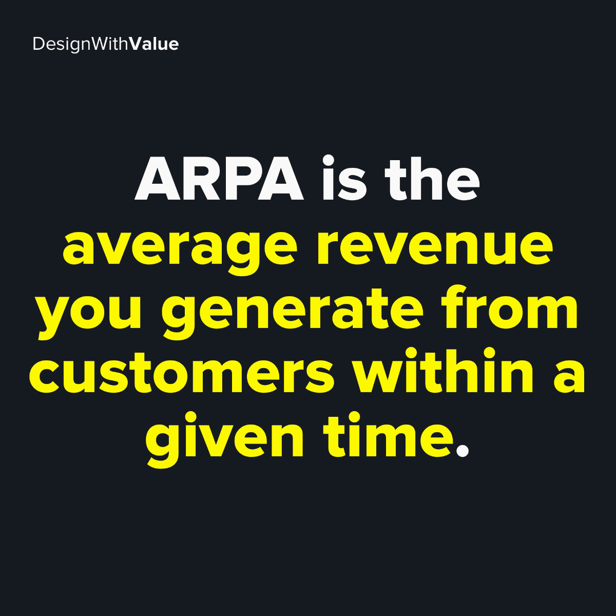 ARPA is the average revenue you generate from customers within a given time