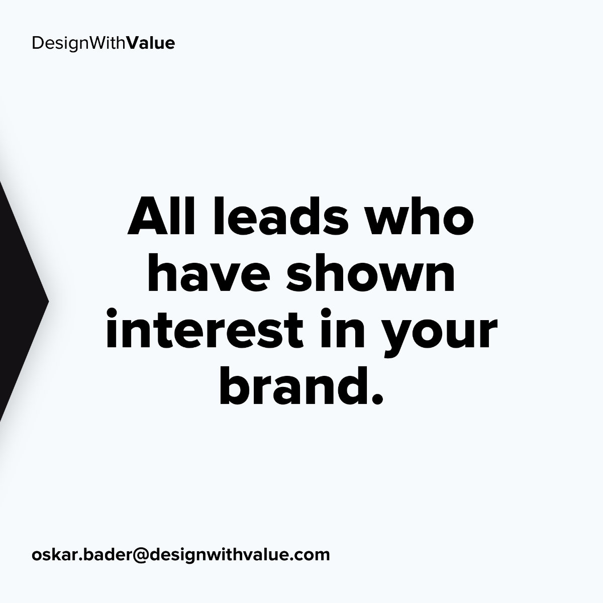 All leads who have shown interest in your brand