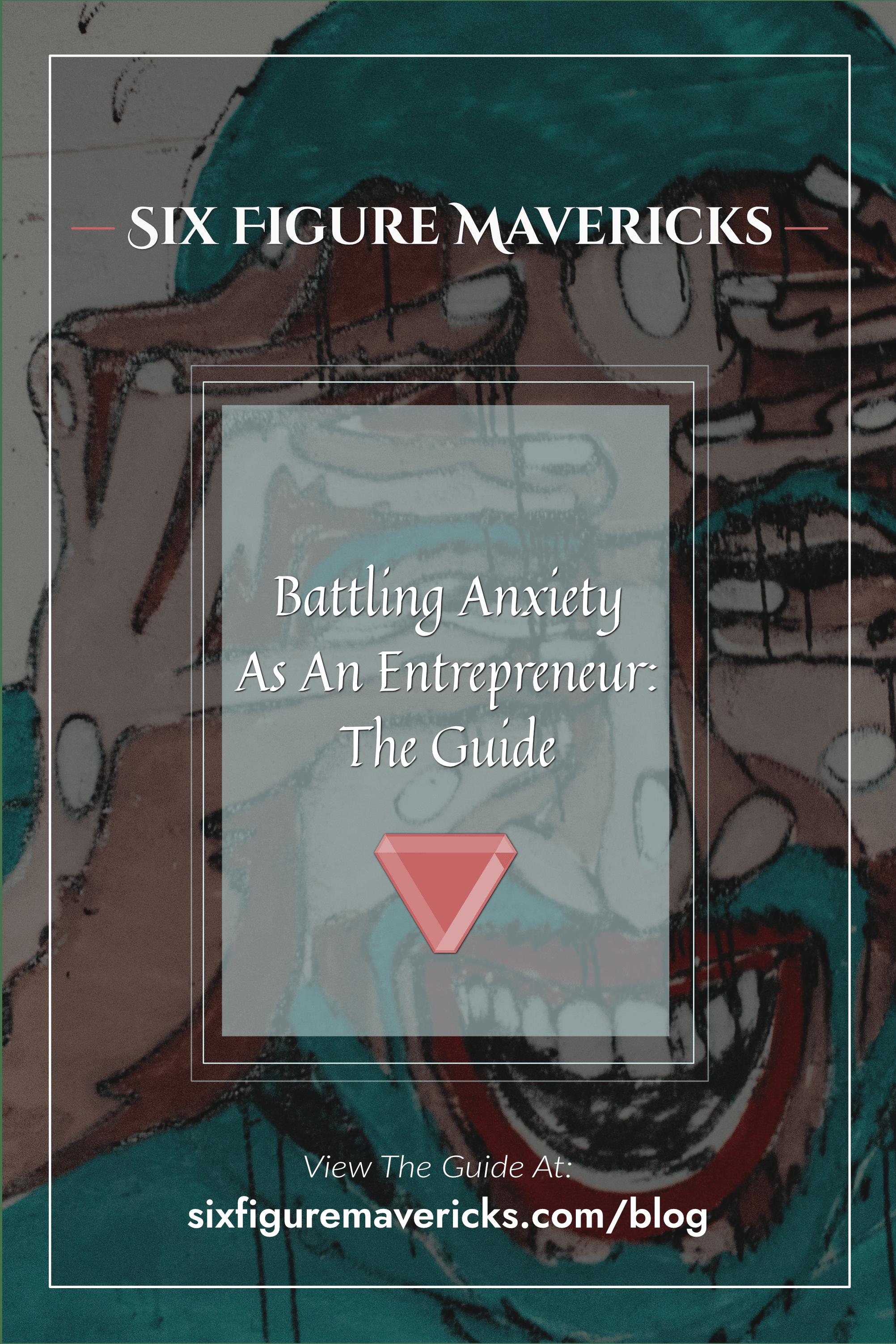 Six Figure Mavericks battling anxiety as an entrepreneur pin