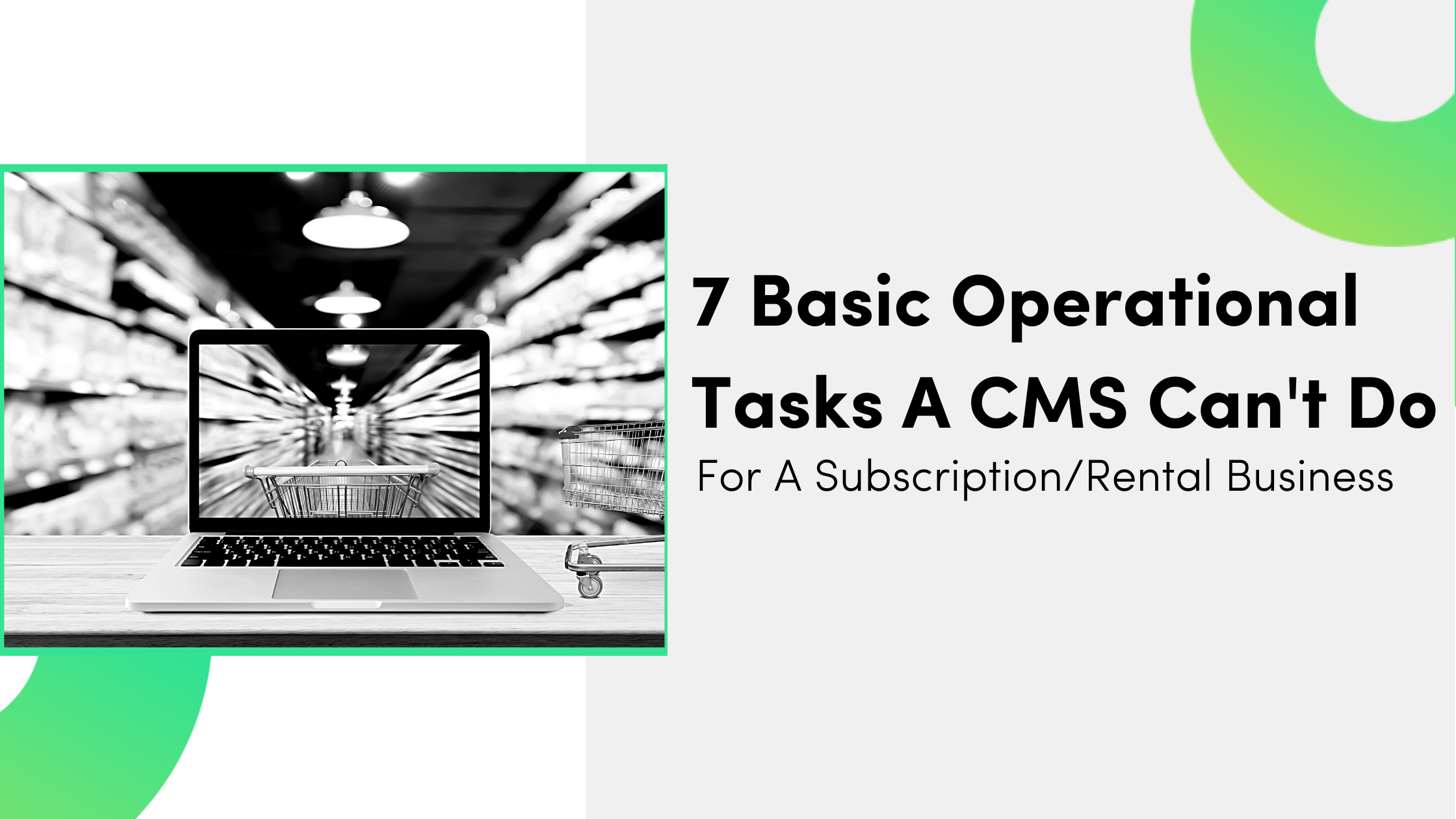 7 Basic Operational Tasks a CMS Can't Do for a Subscription/Rental Business