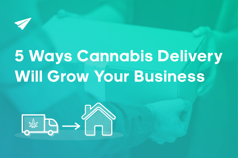 5 Ways Cannabis Delivery Will Grow Your Business