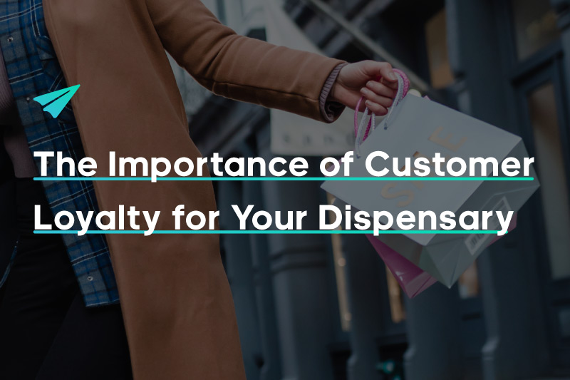 The Importance of Customer Loyalty for Your Dispensary