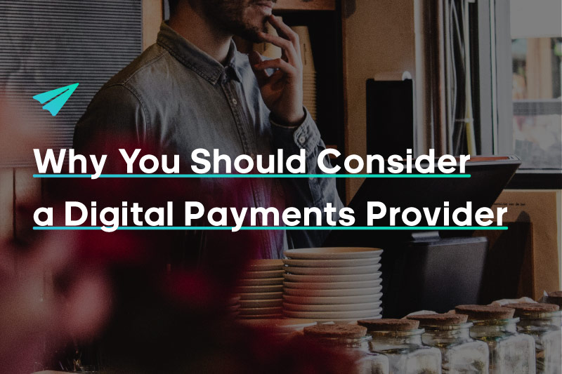 Why You Should Consider a Digital Payments Provider