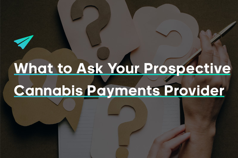 What to Ask Your Prospective Cannabis Payments Provider