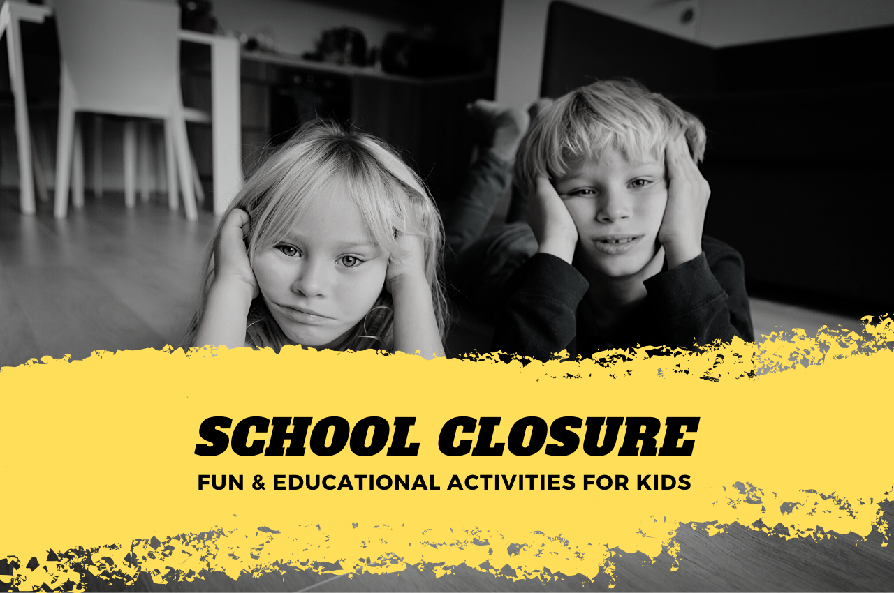 Fun and simple activities to keep kids entertained and learning during school closures