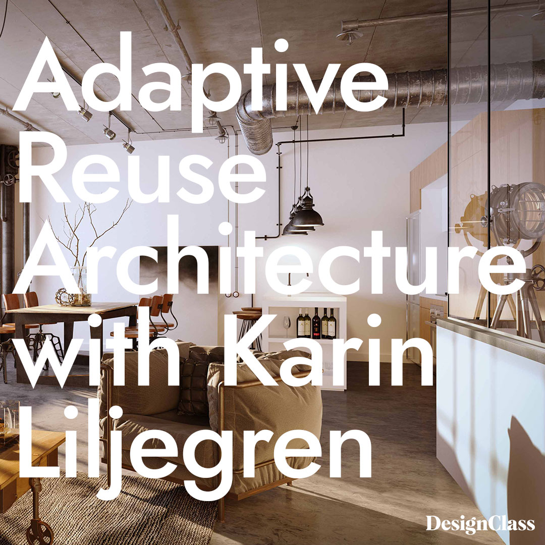 Adaptive Reuse Architecture with Karin Liljegren
