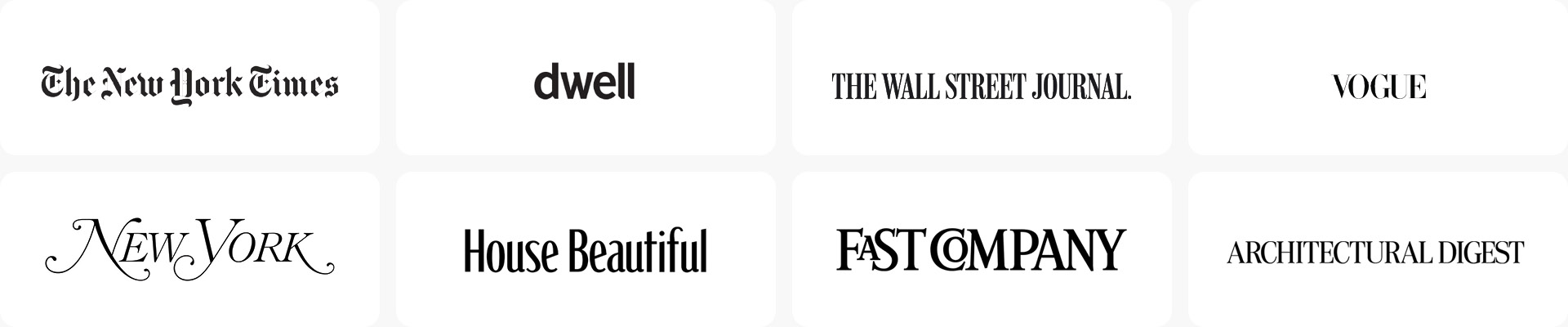 New York Times, Dwell, Wall Street Journal, Vogue, New York Magazine, House Beautiful, Fast Company, Architectural Digest