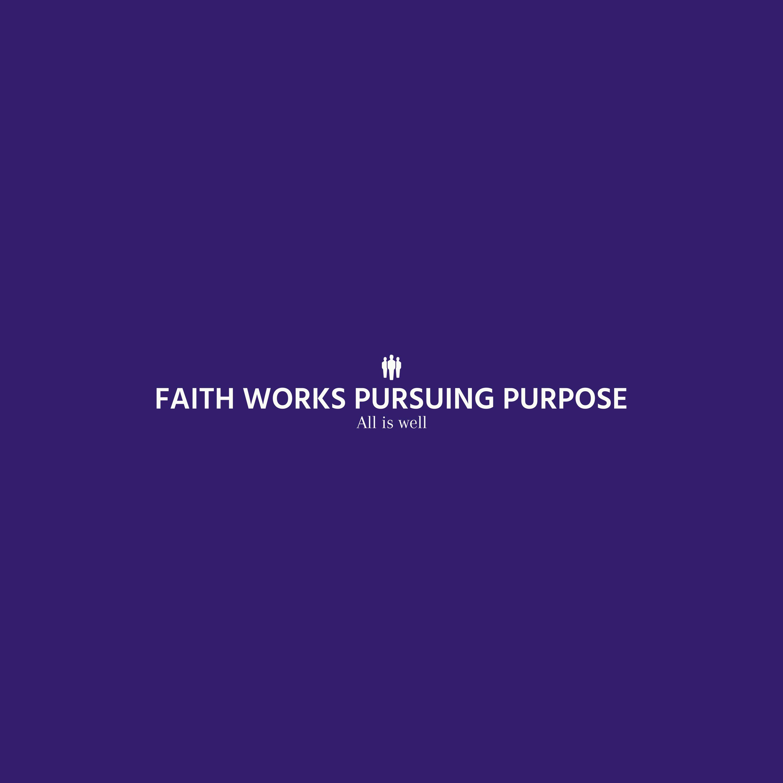 FAITH WORKS PURSUING PURPOSE