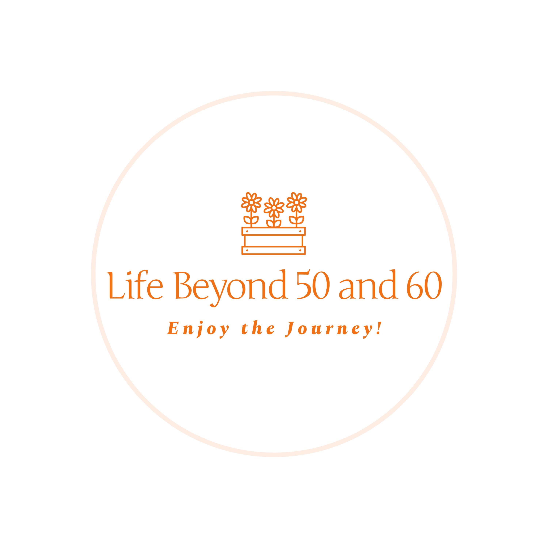 Life Beyond 50 and 60