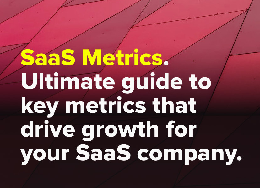 SaaS Metrics. Ultimate guide to key metrics that drive growth for your SaaS company