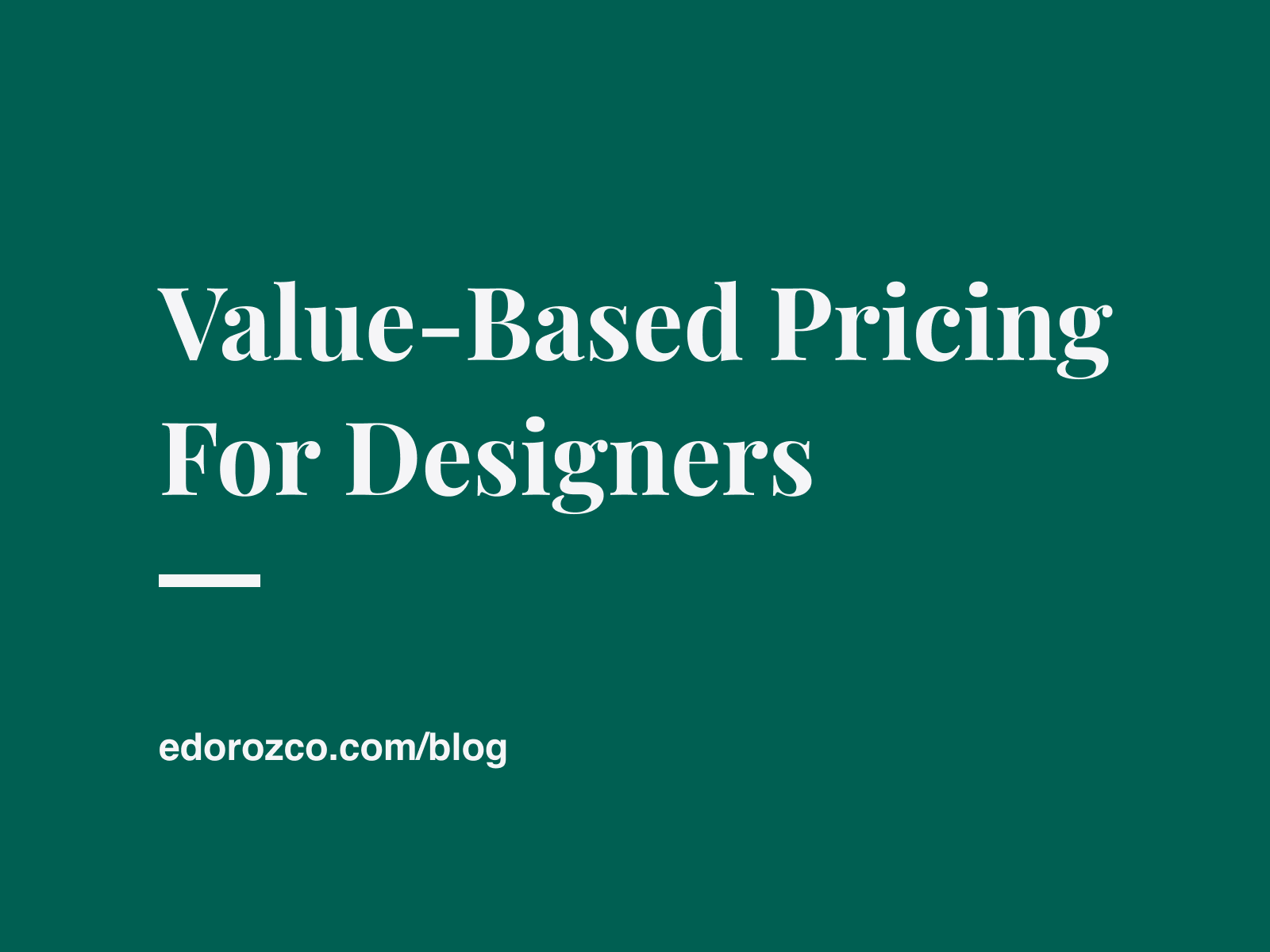 Value-Based Pricing For Designers - by Ed Orozco Helping Design Agencies Scale
