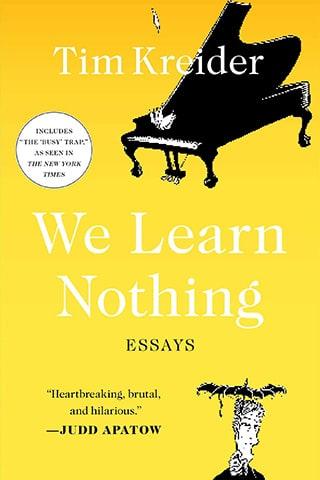 We Learn Nothing by Tim Kreider