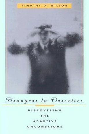 Strangers to Ourselves by Timothy D Wilson