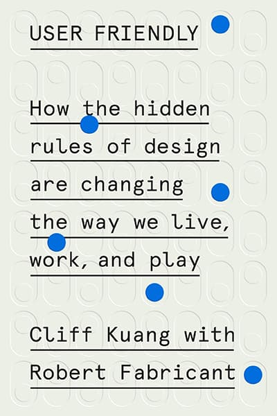 User Friendly by Cliff Kuang & Robert Fabricant
