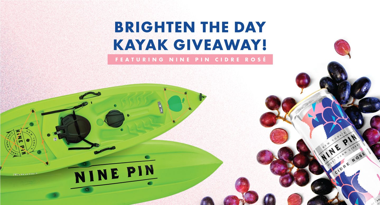 Two green kayaks that read Nine Pin on the left side of the image. A pink and blue Nine Pin Cider can with grapes around it on the right side. Text on top reads Brighten The Day Kayak Giveaway Feature Nine Pin Cidre Rose.