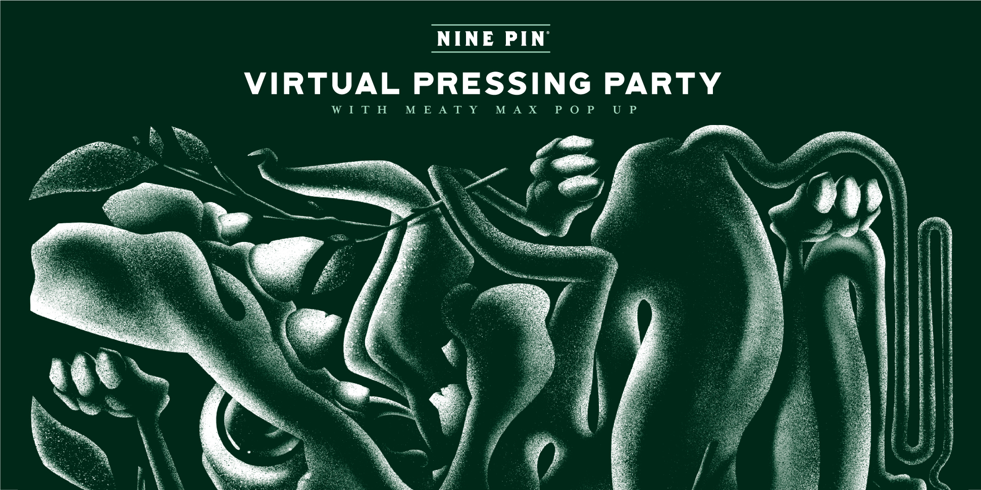 Grainy fluid image of a dragon monster. Text reads Nine Pin Virtual Pressing Party featuring Meaty Max pop up.