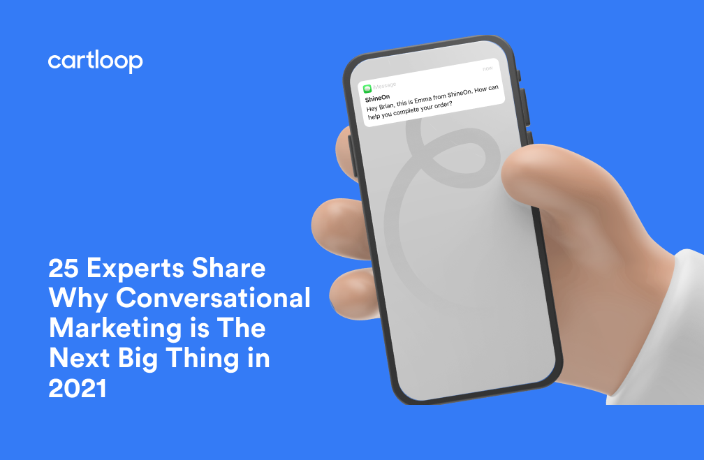 25 eCommerce Experts Share Why Conversational Marketing is The Next Big Thing in 2021