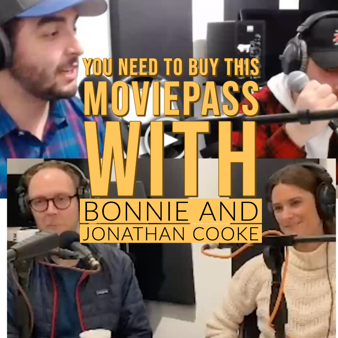 Ep 111: You Need To Buy This Moviepass w/ Bonnie Efird Cooke and Jonathan Cooke