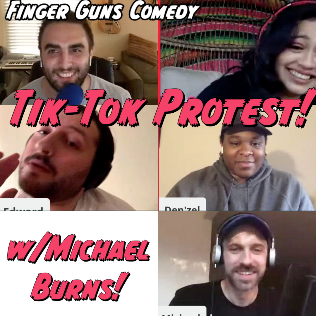 Ep 125: Tik Tok Protest - with Michael Burns!