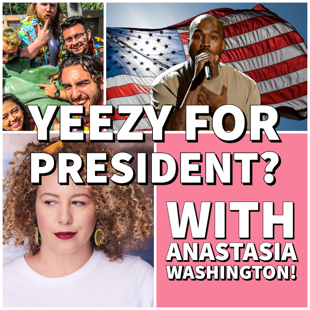 Ep 127: Kanye West For President? w/Anastasia Washington!