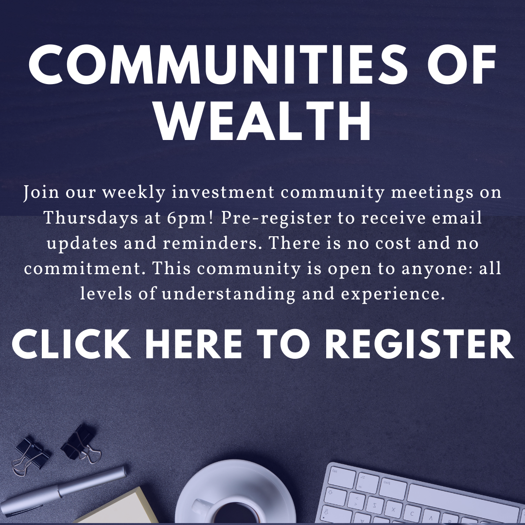 """White text on a blue background reads """"Communities of Wealth. Join our weekly investment community meetings on Thursdays at 6pm! Pre-register to receive email updates and reminders. There is no cost and no commitment. This community is open to anyone: all levels of understanding and experience. Click here to register."""""""