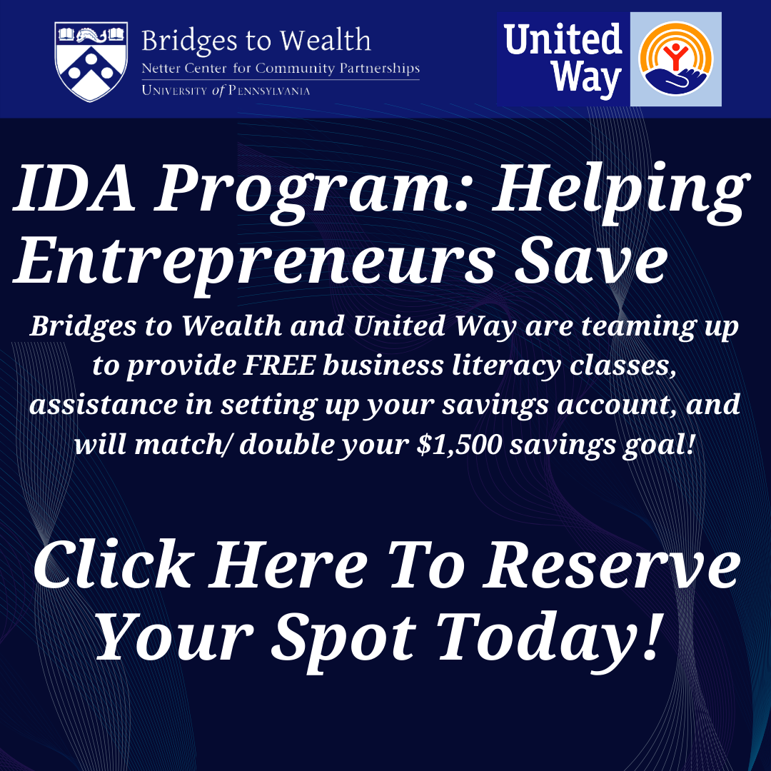 """White text on a dark blue background reads IDA Program: Helping Entrepreneurs Save. Bridges to Wealth and United Way are teaming up to provide FREE busineses literacy classes, assistance in setting up business savings accounts, and will match/double your $1500 savings goal. Click here to reserve your spot today""""."""