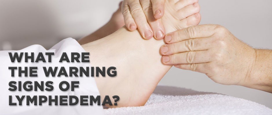What are the warning signs of lymphedema?