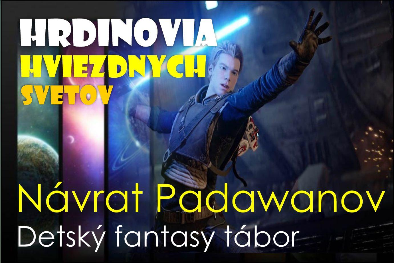 Hrdinovia hviezdnych svetov  -  Návrat Padawanov
